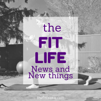 The Fit Life: News and New things #7 (and giveaway!)