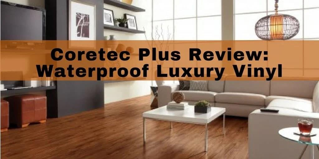 Review Coretec Plus Luxury Vinyl Planks - Waterproof hardwood look