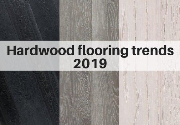 Hardwood Flooring Trends for 2019 The Flooring Girl