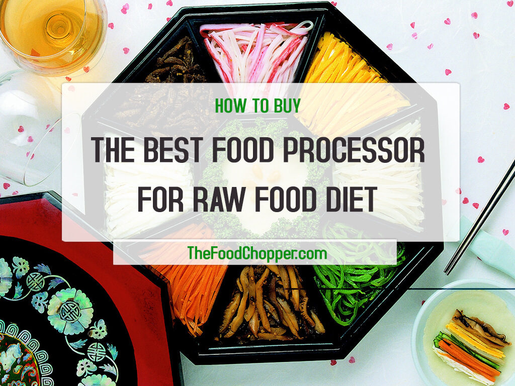 Buy Food How To Buy The Best Food Processor For Raw Food Diet