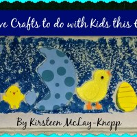 Creative Crafts to do with Kids this Easter   By Kirsteen McLay-Knopp