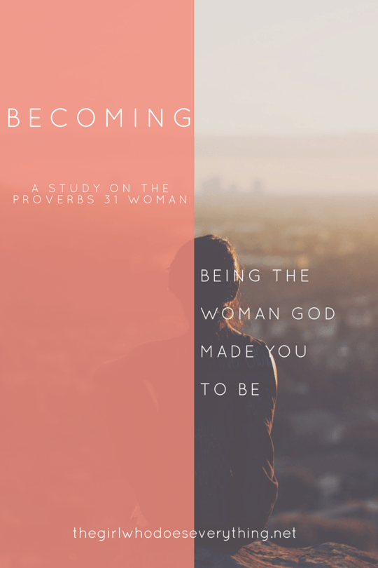 Becoming - A Study on the Proverbs 31 Woman