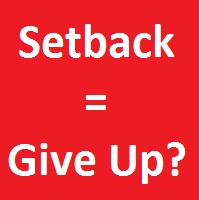 Goal Achievement - Setbacks And Giving Up!