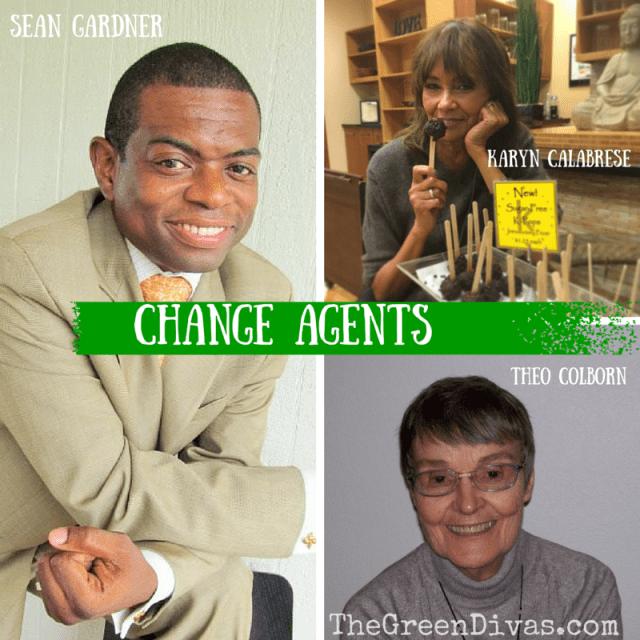 Change Agents Sean Gardner, Karyn Calabrese, Theo Colborn