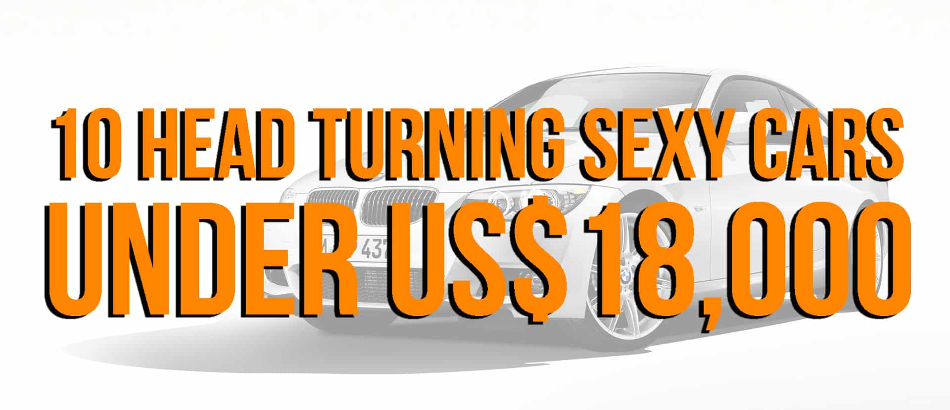 10 HEAD TURNING SEXY CARS UNDER 18K / THE GUY BLOG