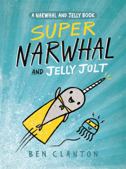 NetGalley Reads April 2017 - Super Narwhal and Jelly Jolt by Ben Clanton