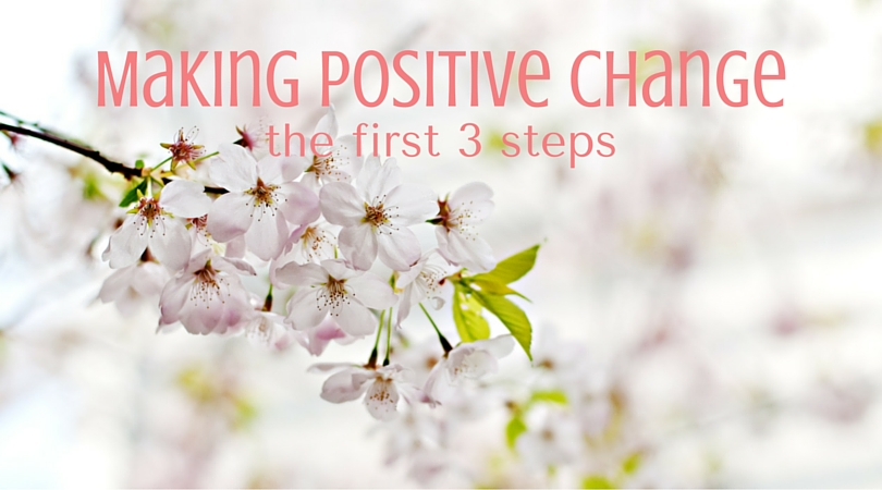 Making Positive Change - The First 3 Steps