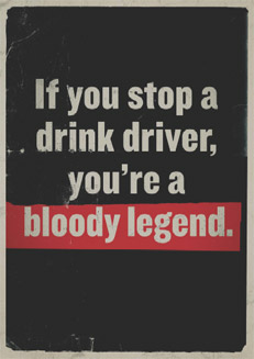 If you stop a drink driver, you're a bloody legend