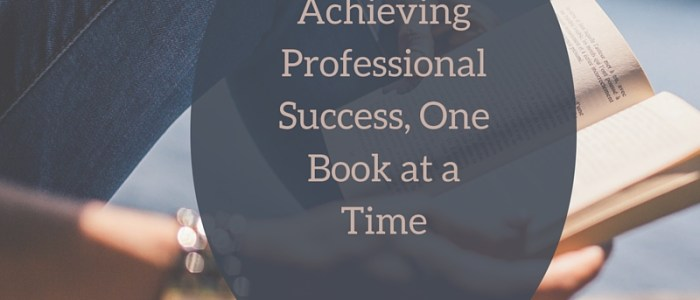 Achieving Professional Success, One Book at a Time