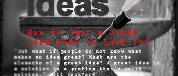 How to Spot a Great Idea – What to Look For