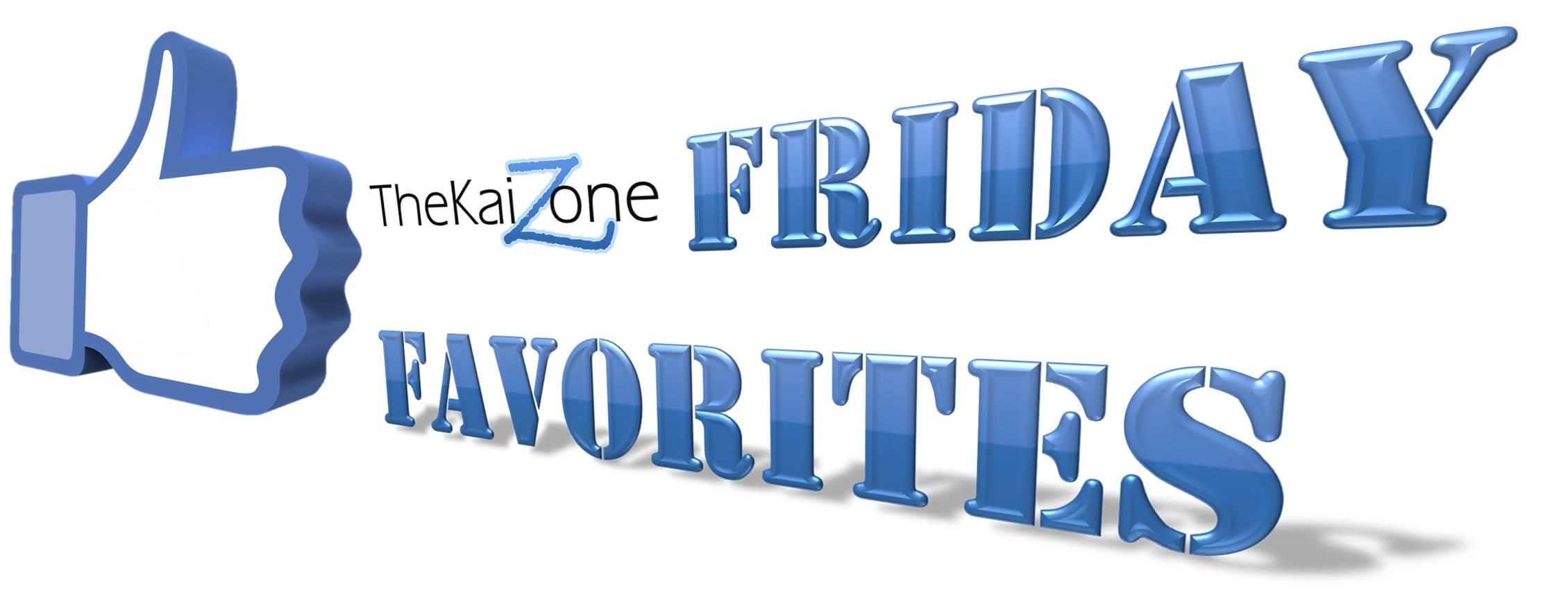 The New KaiZone Friday Favorites