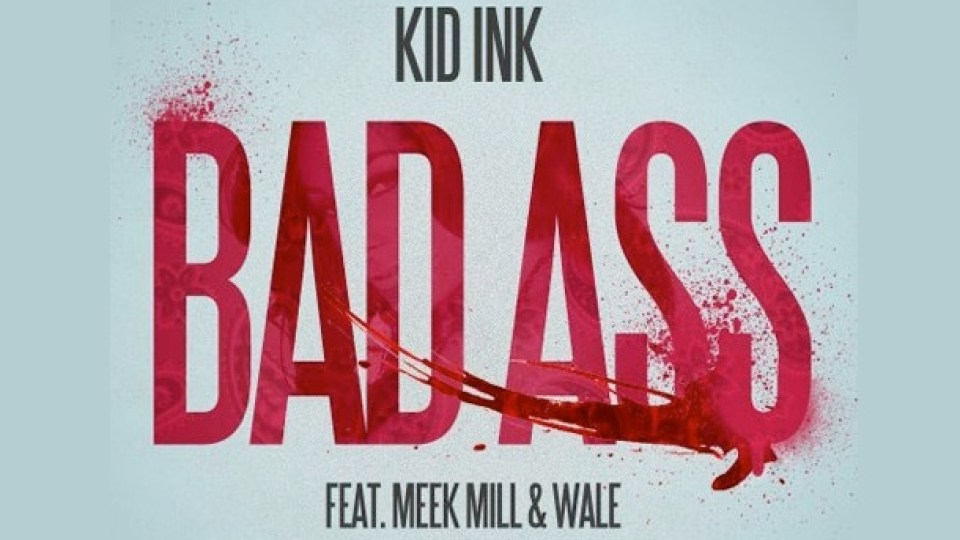 [Hip-Hop] Kid Ink – Bad A$$ ft Meek Mill & Wale