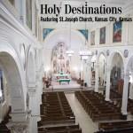 Holy Destinations StJoeKCK