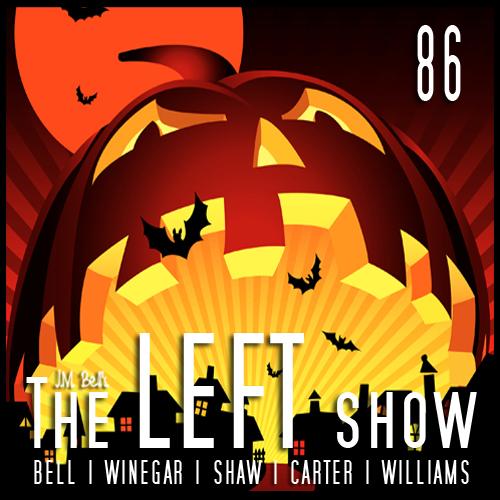 #86 – The LEFT Show – Muahahaha!
