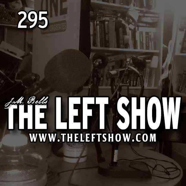 #295 The LEFT Show – T-minus 5