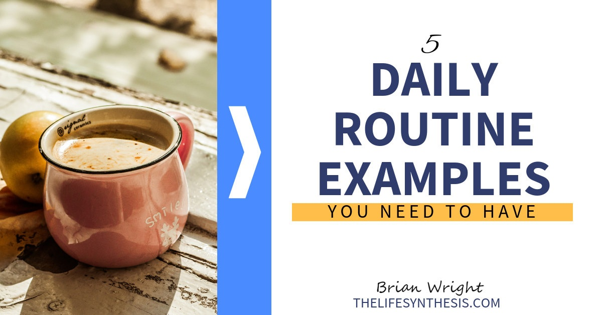 5 Daily Routine Examples You Need to Have - THELIFESYNTHESIS