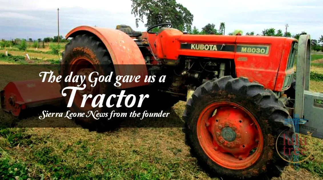 The Day God Gave Us a Tractor – Sierra Leone News from the Founder, June 2017