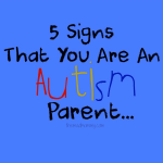 5 Signs That You Are An Autism Parent…