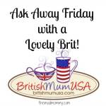 Ask Away Friday with a Lovely Brit!