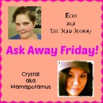 Ask Away Friday with the Mamapotamus!