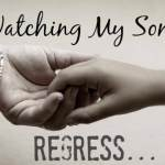 Watching My Son Regress…
