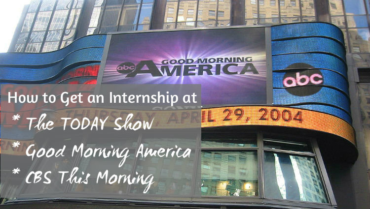 How to Get an Internship at the TODAY Show, Good Morning America, or