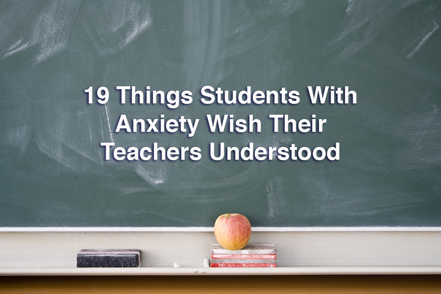 What Students With Anxiety Want Teachers to Know The Mighty