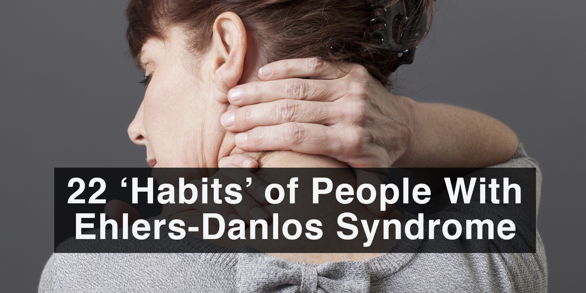 Ehlers Danlos Syndrome 22 Habits Of People With Ehlers Danlos Syndrome The Mighty