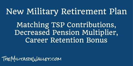 New Military Retirement Plan - Proposed Benefits Changes - retirement program