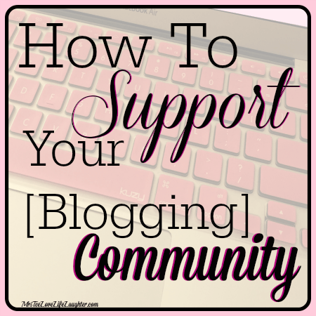 How To Support Your [Bloggiing] Community | MrsTeeLoveLifeLaughter.com