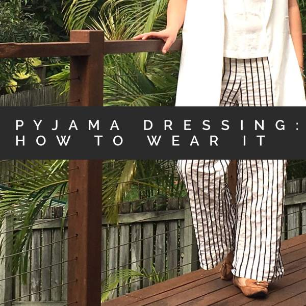Pyjama Dressing: How to wear it