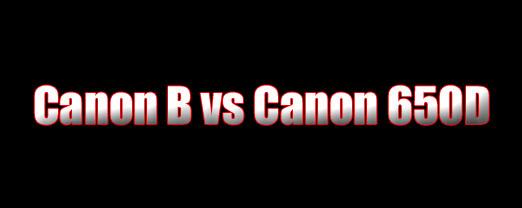Canon B vs Canon 650D