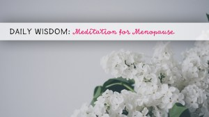 Daily Wisdom: Mindfulness Meditation for Menopause