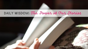 Daily Wisdom: The Power of Our Menopause Stories