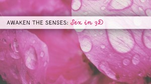 Awaken the Senses: Sex in 3D
