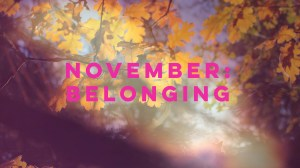Our November Theme: Belonging
