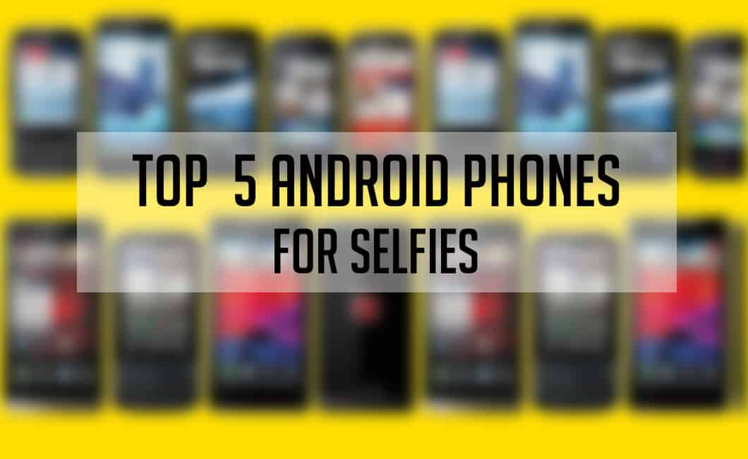 Top 5 Android Phones For Selfies [2014]