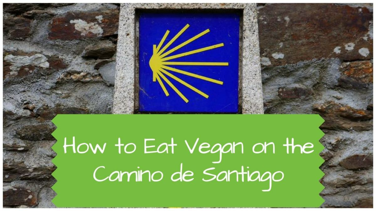 Camino Del Norte July 2017 6 Tips For Eating Vegan On The Camino De Santiago The Nomadic Vegan