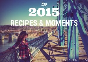 Top 2015 Recipes & Moments The Nutrition Adventure
