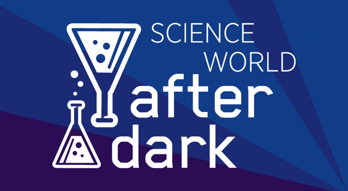 After Drk Tickets To Science World After Dark 19 102 7 The Peak