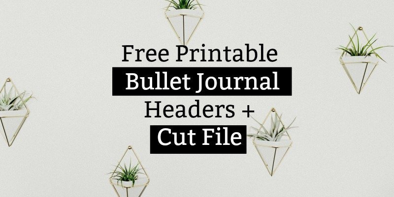 Free Printable Bullet Journal Header Stickers + Cut File - The