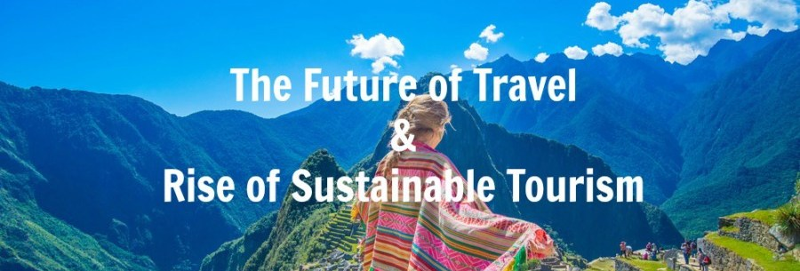 The Future of Travel & Rise of Sustainable Tourism