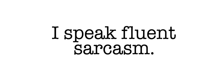 Sarcasm : Rude, Funny Yet Always Acceptable