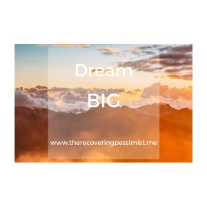 The Recovering Pessimist: Wisdom Wednesday #127 -- Dream BIG. | www.therecoveringpessimist.me #amwriting #recoveringpessimist #optimisticpessimist