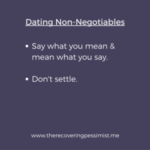The Recovering Pessimist: Dating Non-Negotiables -- Your time is too precious to be spending it on those who are not worthy. | www.therecoveringpessimist.me #amwriting #recoveringpessimist #optimisticpessimist