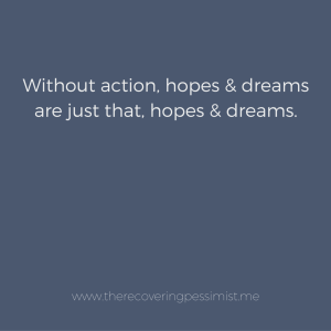 The Recovering Pessimist: Wisdom Wednesday #136 -- Hopes and dreams require action in order to become reality.   www.therecoveringpessimist.me #amwriting #recoveringpessimist #optimisticpessimist