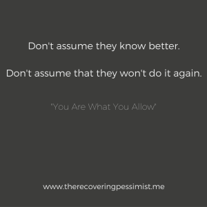The Recovering Pessimist: You Are What You Allow -- You dictate how people treat you. Remaining silent won't make them change, however, using your voice will. Try it. | www.therecoveringpesismist.me #amwriting #recoveringpessimist #optimisticpessimist