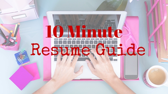 The 10 Minute Resume Guide - Resume Guide