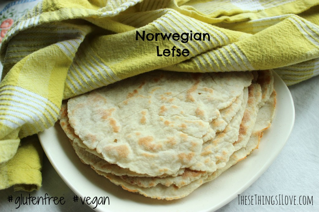 Lefse - Norwegian Flatbread - These Things I Love