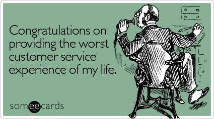 someecards.com - Congratulations on providing the worst customer service experience of my life
